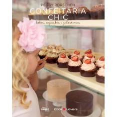 Confeitaria Chic - Bolos, Cupcakes e Guloseimas - Porschen, Peggy - 9788539602155