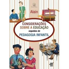 Considerações Sobre a Educação Seguidas de Pedagogia Infantil - Alain - 9788580330922