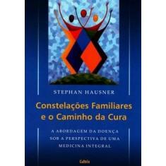 Constelações - Familiares e o Caminho da Cura - Hausner, Stephan - 9788531610875