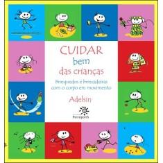 Cuidar Bem Das Crianças - Brinquedos e Brincadeiras Com o Corpo Em Movimento - Adelsin - 9788575962176