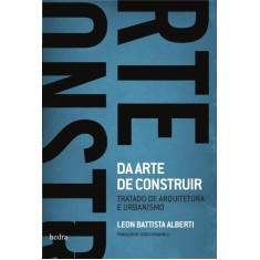 Da Arte de Construir - Tratado de Arquitetura - Albert, Leon Battista - 9788577151660