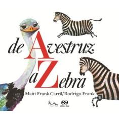 De Avestruz a Zebra - Col. Lagarta Pintada - Carril, Maiti F. - 9788508134151