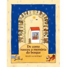 De Como Nasceu a Memória do Bosque - Martinez, Rocio - 9788578274146