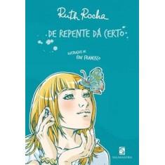 De Repente Dá Certo - Rocha, Ruth - 9788516065157