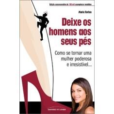 Deixe Os Homens Aos Seus Pés - 2ª Ed. 2011 - Forleo, Marie - 9788579302350