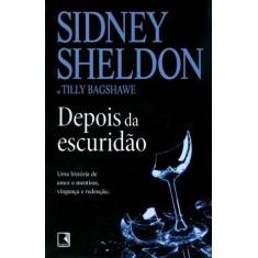 Depois da Escuridão - Uma História de Amor e Mentiras, Vingança e Redenção - Sheldon, Sidney; Bagshawe, Tilly - 9788501090997