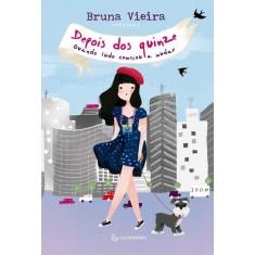 Depois Dos Quinze - Quando Tudo Começou a Mudar - Vieira, Bruna - 9788582350133