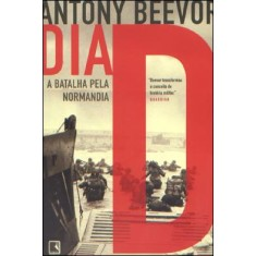 Dia D - a Batalha Pela Normandia - Beevor, Antony - 9788501089175