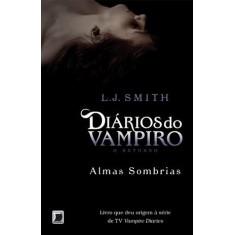 Diários do Vampiro - o Retorno - Almas Sombrias - Smith, L. J. - 9788501091369