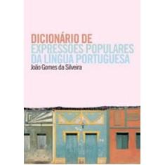 Dicionário de Expressões Populares da Língua Portuguesa - Silveira, João Gomes Da - 9788578273040