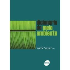 Dicionário do Meio Ambiente - Veyret, Yvette - 9788539601325