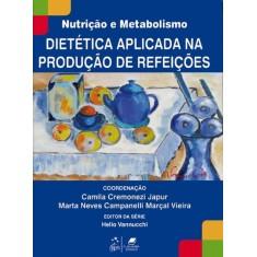 Dietética Aplicada na Produção de Refeições - Série Nutrição e Metabolismo - Japur, Camila Cremonezi - 9788527721875