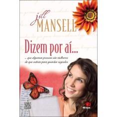 Dizem Por Aí - Que Algumas Pessoas Guardam Segredos Melhores do Que Outras - Mansell, Jill - 9788581630137