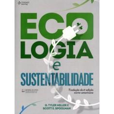 Ecologia e Sustentabilidade - Tradução da 6ª Edição Norte-americana - Spoolman, Scott E.; Miller, G. Tyler - 9788522111527