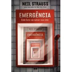 Emergência - Este Livro Vai Salvar Sua Vida - Strauss, Neil - 9788576844419