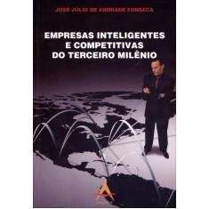 Empresas Inteligentes e Competitivas do Terceiro Milênio - Fonseca, José Júlio Andrade - 9788560416264