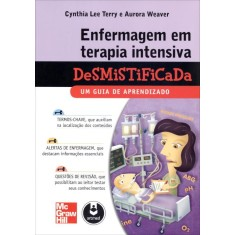 Enfermagem Em Terapia Intensiva Desmistificada - Um Guia de Aprendizado - Terry, Cynthia L.; Weaver,  Aurora - 9788580551747