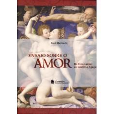 Ensaio Sobre o Amor - do Eros Carnal Ao Sublime Ágape - Marino Jr, Raul - 9788504017465