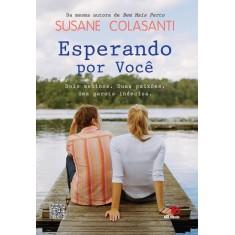 Esperando Por Você - Dois Meninos, Duas Paixões, Uma Garota Indecisa - Colasanti, Susane - 9788581630472
