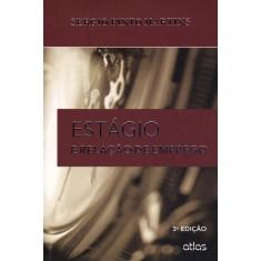 Estágio e Relação de Emprego - 3ª Ed. 2012 - Martins, Sergio Pinto - 9788522473519