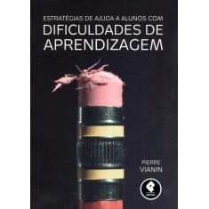 Estratégias de Ajuda a Alunos Com Dificuldades de Aprendizagem - Vianin, Pierre - 9788565848251