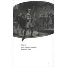 Ética - Uma Primeira Conversa - Droit, Roger-pol - 9788578275549