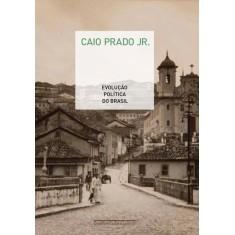 Evolução Política do Brasil - Caio,  Prado Jr. - 9788535921359