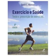 Exercício e Saúde - Teste e Prescrição de Exercícios - 6ª Ed. - David C. Nieman - 9788520426456
