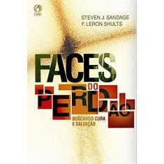 Foto Faces do Perdão - Buscando Cura e Salvação - Sandage, Steven J.; Shults, F. Leron - 9788526302266