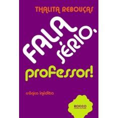 Fala Sério , Professor ! - 2ª Ed. 2012 - Rebouças, Thalita - 9788579801037