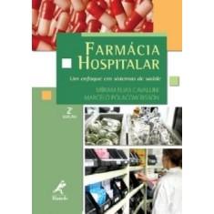 Farmácia Hospitalar - 2ª Ed. 2010 - Cavallini, Miriam Elias - 9788520428535