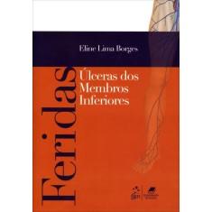 Feridas - Úlceras de Membros Inferiores - Borges, Eline Lima - 9788527720779