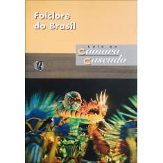 Folclore do Brasil - Pesquisas e Notas - 3ª Ed. 2012 - Nova Ortografia - Luís Da Câmara Cascudo - 9788526017597