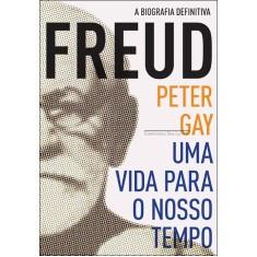 Freud - Uma Vida Para o Nosso Tempo - Edição Econômica - Gay, Peter - 9788535920659