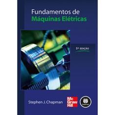 Fundamentos de Máquinas Elétricas - 5ª Ed. 2013 - Chapman, Stephen J. - 9788580552065