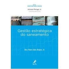 Gestão Estratégica do Saneamento - Série Sustentabilidade - Haro Dos Anjos Junior, Ary - 9788520431320