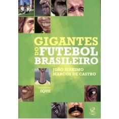 Gigantes do Futebol Brasileiro - Castro, Marcos De - 9788520009727
