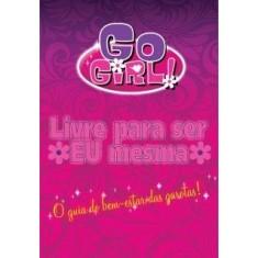 Go Girl ! - Livre Para Ser Eu Mesma - o Guia do Bem-estar Das Garotas ! - Badger, Meredith - 9788576768654