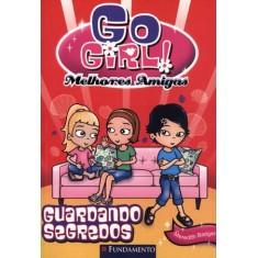 Go Girl Melhores Amigas 02 - Guardando Segredos - Badger, Meredith - 9788576768715