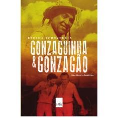 Gonzaguinha e Gonzagão - Uma História Brasileira - Echeverria, Regina - 9788580445626