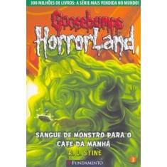 Goosebumps Horrorland 3 - Sangue de Monstro para o Café da Manhã - Stine , R. L. - 9788576767091