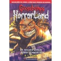 Goosebumps Horrorland 5 - Dr. Maluco Versus Robby Schwartz - Stine, R. L. - 9788576768296