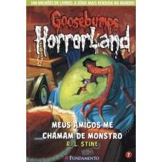Goosebumps Horrorland 7 - Meus Amigos Me Chamam de Monstro - Stine, R. L. - 9788576768739