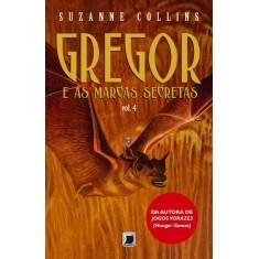 Gregor e As Marcas Secretas - Vol. 4 - Collins, Suzanne - 9788501081896