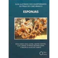 Guia Ilustrado Dos Invertebrados da Praia do Cabo Branco - Esponjas - Veiga Leonel, Rosa Maria - 9788586699672
