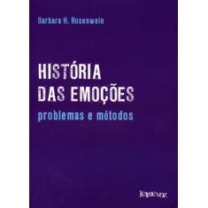 História Das Emoções - Problemas E Métodos - Rosenwein, Barbara H. - 9788562959127