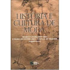 História E Cultura De Moda - Bonadio, Maria Claudia; Mattos, Maria De Fátima S. Costa G. De - 9788560166510