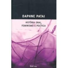 História Oral, Feminismo e Política - Patai, Daphne - 9788562959028