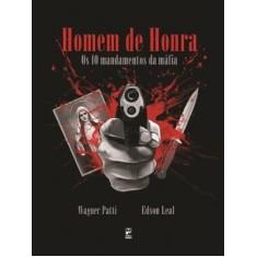 Homem de Honra - Os 10 Mandamentos da Máfia - Patti, Wagner; Leal, Edson - 9788578881658