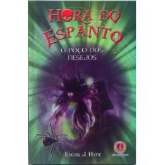 Hora do Espanto - O Poço dos Desejos - Hyde, Edgar J. - 9788538008460